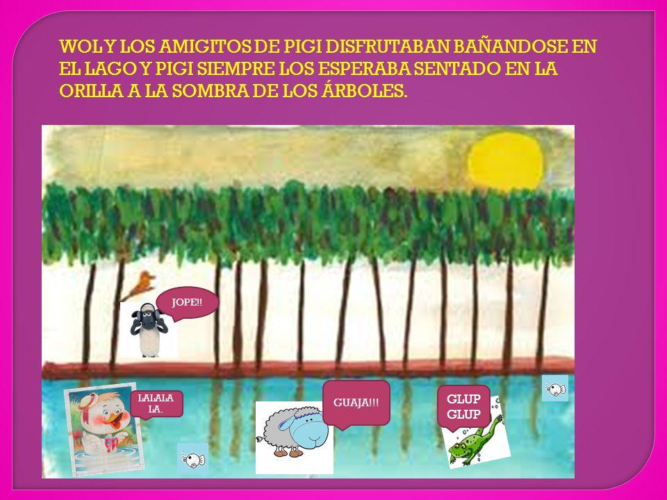 WOL Y LOS AMIGITOS DE PIGI DISFRUTABAN BAÑANDOSE EN EL LAGO Y PIGI SIEMPRE LOS ESPERABA SENTADO EN LA ORILLA A LA SOMBRA DE LOS ÁRBOLES.