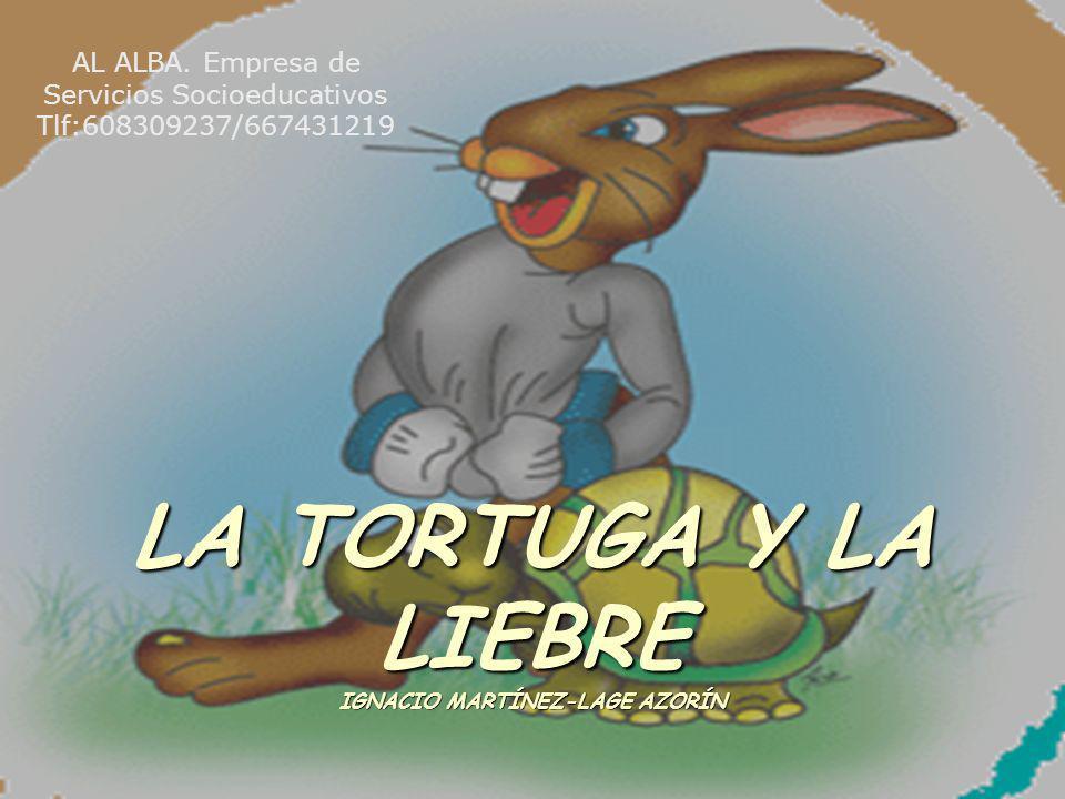 LA TORTUGA Y LA LIEBRE IGNACIO MARTÍNEZ-LAGE AZORÍN AL ALBA. Empresa de Servicios Socioeducativos Tlf:608309237/667431219