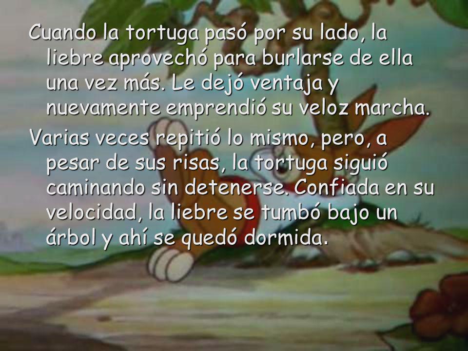 Cuando la tortuga pasó por su lado, la liebre aprovechó para burlarse de ella una vez más. Le dejó ventaja y nuevamente emprendió su veloz marcha. Var