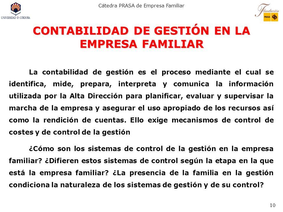 Cátedra PRASA de Empresa Familiar 10 CONTABILIDAD DE GESTIÓN EN LA EMPRESA FAMILIAR La contabilidad de gestión es el proceso mediante el cual se ident