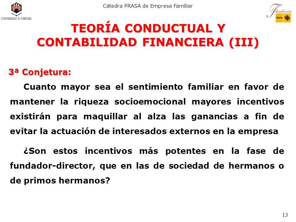 Cátedra PRASA de Empresa Familiar 13 TEORÍA CONDUCTUAL Y CONTABILIDAD FINANCIERA (III) 3ª Conjetura: Cuanto mayor sea el sentimiento familiar en favor