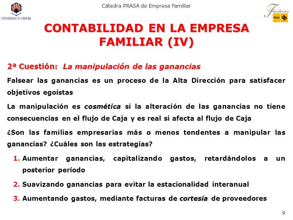 Cátedra PRASA de Empresa Familiar 9 CONTABILIDAD EN LA EMPRESA FAMILIAR (IV) 2ª Cuestión: La manipulación de las ganancias Falsear las ganancias es un