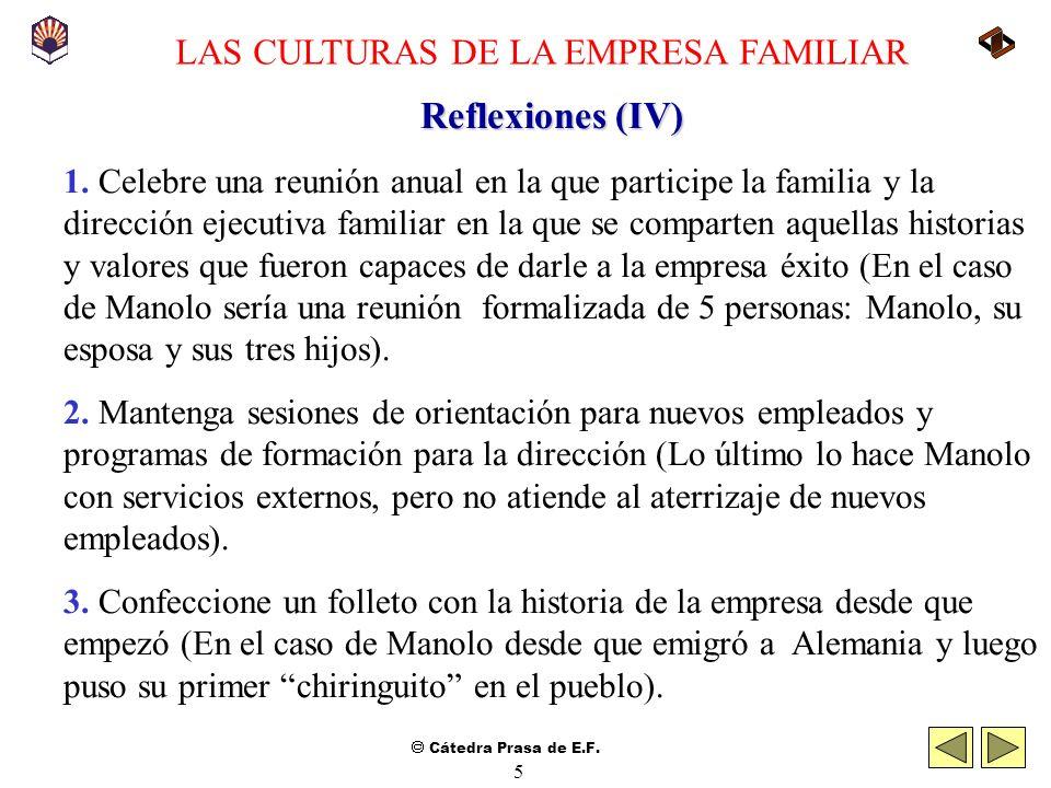 Cátedra Prasa de E.F. 4 LAS CULTURAS DE LA EMPRESA FAMILIAR Reflexiones (III) El problema de Manolo es trasladar esa cultura, que le ha permitido triu