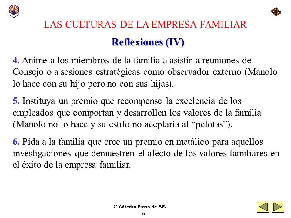 Cátedra Prasa de E.F. 5 LAS CULTURAS DE LA EMPRESA FAMILIAR Reflexiones (IV) 1. Celebre una reunión anual en la que participe la familia y la direcció