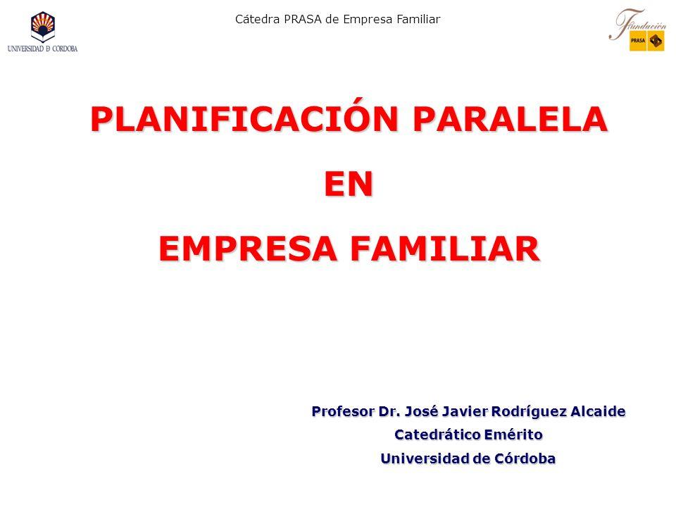 Cátedra PRASA de Empresa Familiar PLANIFICACIÓN PARALELA EN EMPRESA FAMILIAR Profesor Dr.