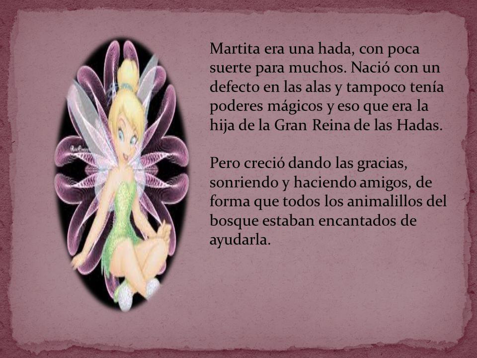 Martita era una hada, con poca suerte para muchos. Nació con un defecto en las alas y tampoco tenía poderes mágicos y eso que era la hija de la Gran R