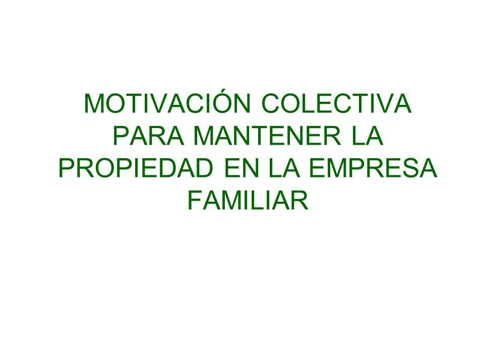 MOTIVACIÓN COLECTIVA PARA MANTENER LA PROPIEDAD EN LA EMPRESA FAMILIAR
