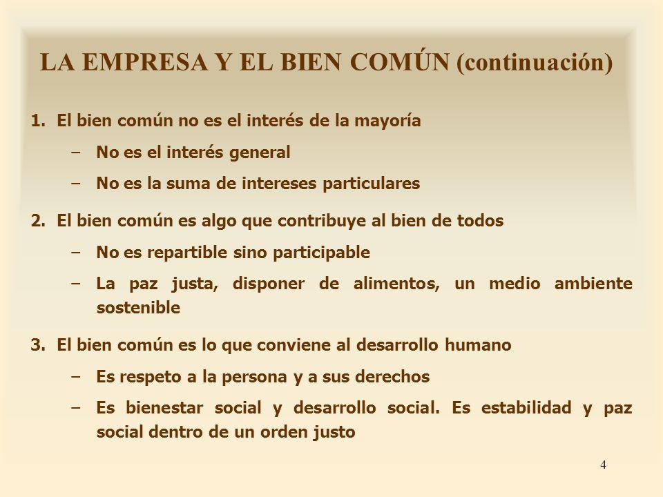 4 LA EMPRESA Y EL BIEN COMÚN (continuación) 1.El bien común no es el interés de la mayoría No es el interés general No es la suma de intereses particu