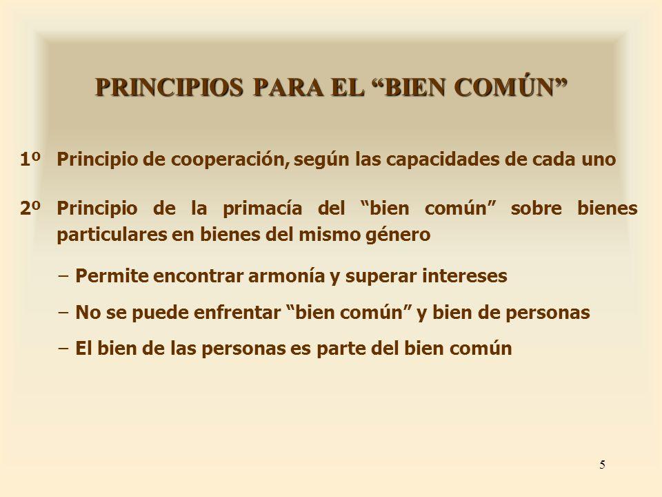 5 PRINCIPIOS PARA EL BIEN COMÚN 1ºPrincipio de cooperación, según las capacidades de cada uno 2º Principio de la primacía del bien común sobre bienes