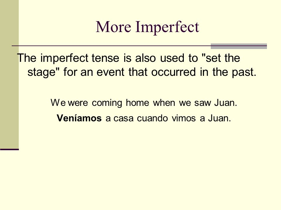 More Imperfect The imperfect tense is also used to set the stage for an event that occurred in the past.