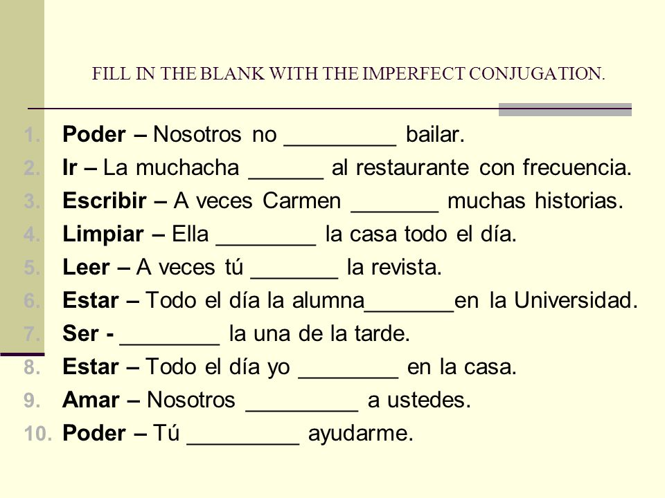 FILL IN THE BLANK WITH THE IMPERFECT CONJUGATION. 1.