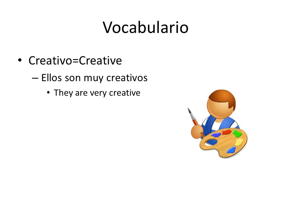 Vocabulario Creativo=Creative – Ellos son muy creativos They are very creative