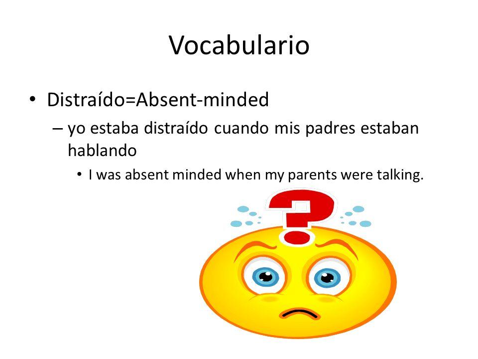 Vocabulario Distraído=Absent-minded – yo estaba distraído cuando mis padres estaban hablando I was absent minded when my parents were talking.