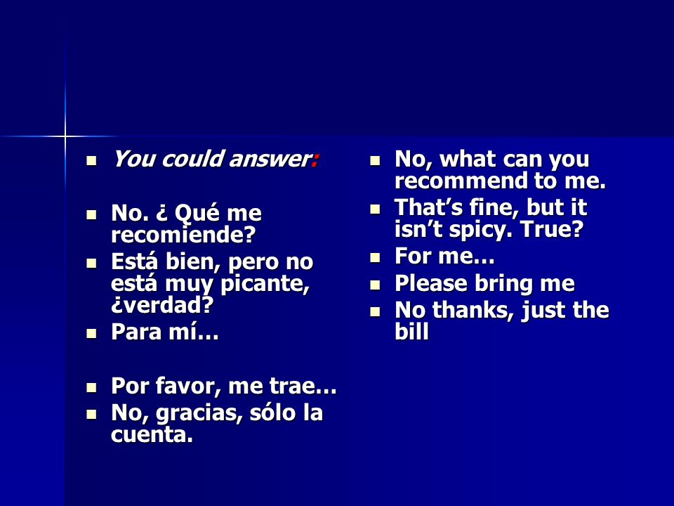 You could answer: You could answer: No. ¿ Qué me recomiende.