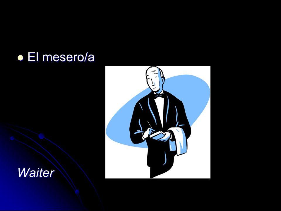 El mesero/a El mesero/aWaiter