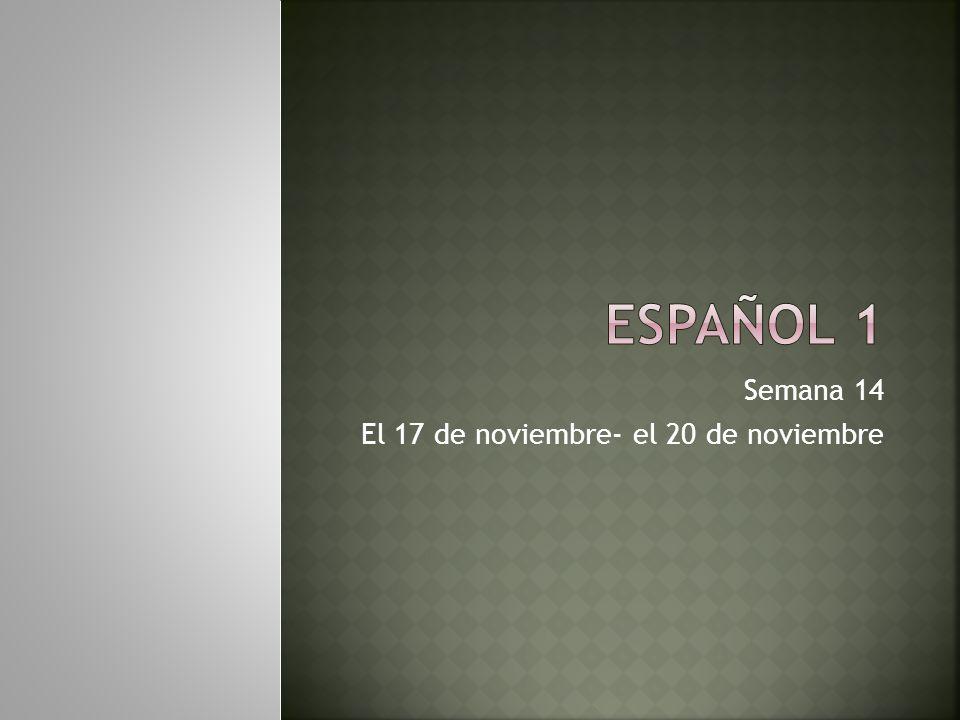 Semana 14 El 17 de noviembre- el 20 de noviembre