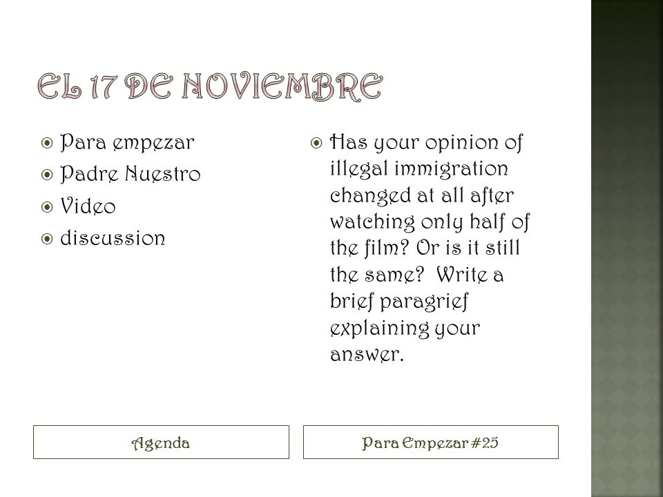 AgendaPara Empezar #25 Para empezar Padre Nuestro Video discussion Has your opinion of illegal immigration changed at all after watching only half of the film.