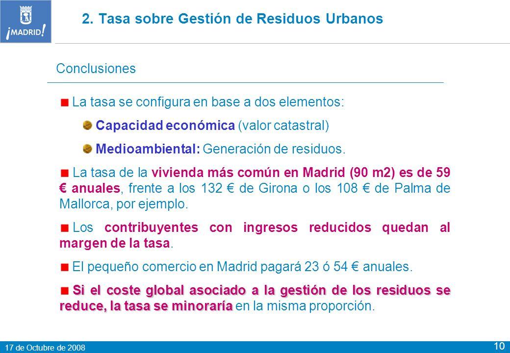 17 de Octubre de 2008 10 Conclusiones La tasa se configura en base a dos elementos: Capacidad económica (valor catastral) Medioambiental: Generación de residuos.