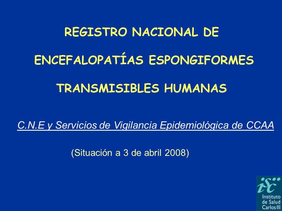 REGISTRO NACIONAL DE ENCEFALOPATÍAS ESPONGIFORMES TRANSMISIBLES HUMANAS C.N.E y Servicios de Vigilancia Epidemiológica de CCAA (Situación a 3 de abril