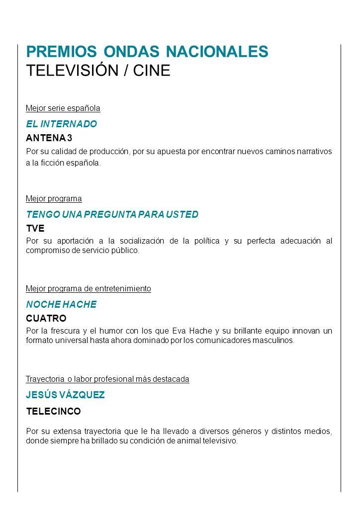 PREMIOS ONDAS NACIONALES TELEVISIÓN / CINE Mejor serie española EL INTERNADO ANTENA 3 Por su calidad de producción, por su apuesta por encontrar nuevos caminos narrativos a la ficción española.