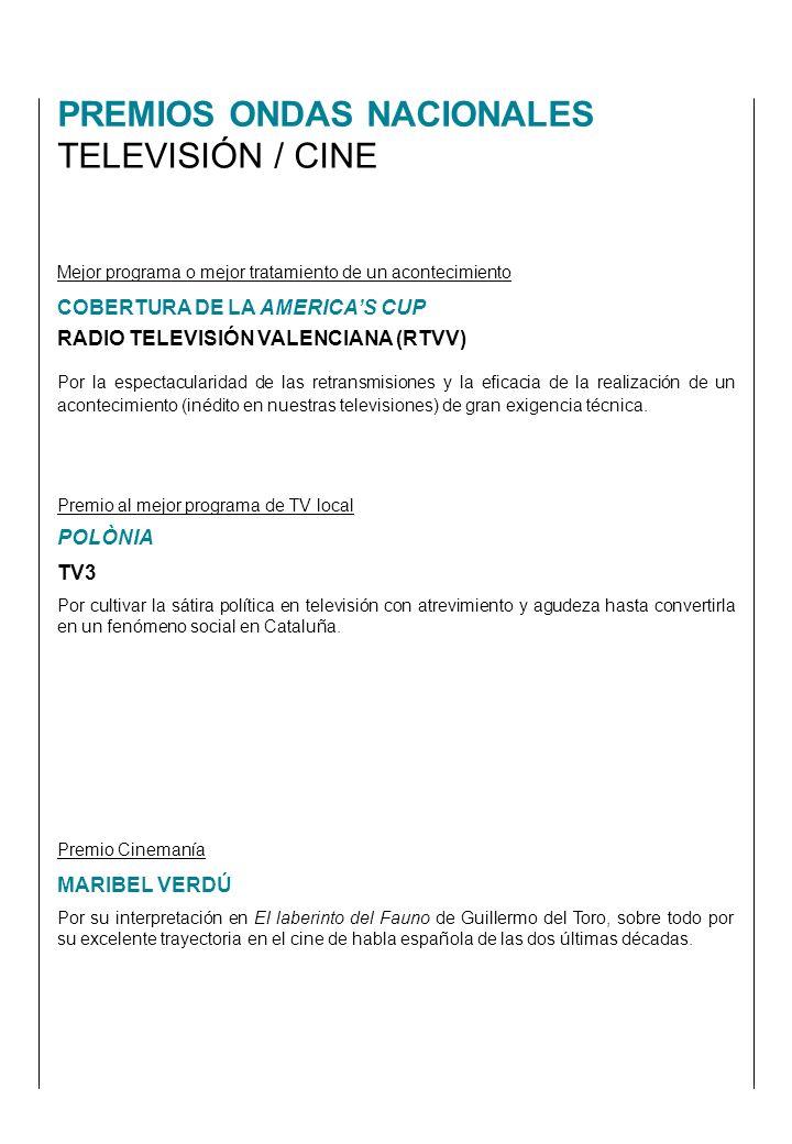 PREMIOS ONDAS NACIONALES TELEVISIÓN / CINE Mejor programa o mejor tratamiento de un acontecimiento COBERTURA DE LA AMERICAS CUP RADIO TELEVISIÓN VALENCIANA (RTVV) Por la espectacularidad de las retransmisiones y la eficacia de la realización de un acontecimiento (inédito en nuestras televisiones) de gran exigencia técnica.