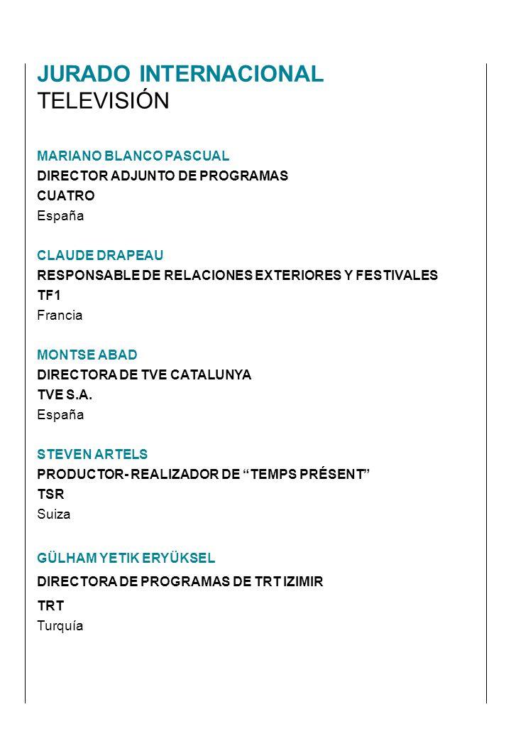 MARIANO BLANCO PASCUAL DIRECTOR ADJUNTO DE PROGRAMAS CUATRO España CLAUDE DRAPEAU RESPONSABLE DE RELACIONES EXTERIORES Y FESTIVALES TF1 Francia MONTSE ABAD DIRECTORA DE TVE CATALUNYA TVE S.A.