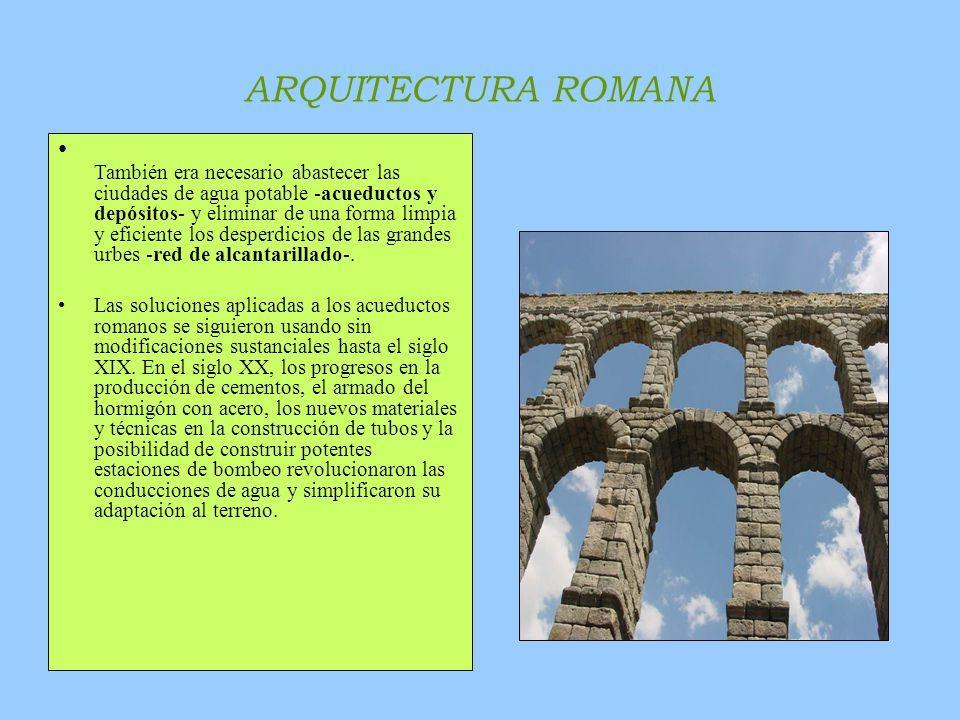 ARQUITECTURA ROMANA En el terreno de las construcciones conmemorativas, se levantaron grandes columnas, pero sobresalen, por su belleza, los arcos de