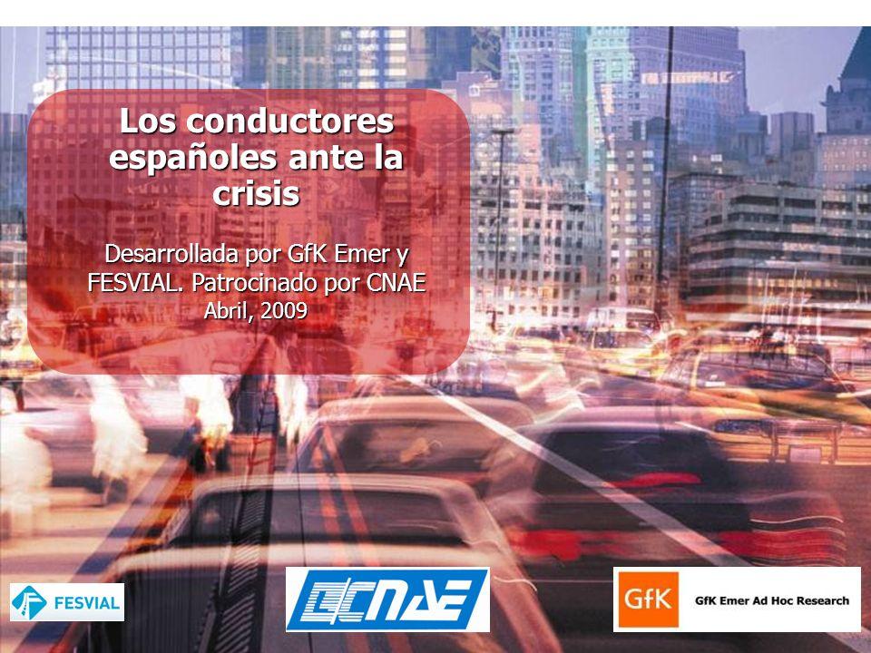 Los conductores españoles ante la crisis Desarrollada por GfK Emer y FESVIAL. Patrocinado por CNAE Abril, 2009