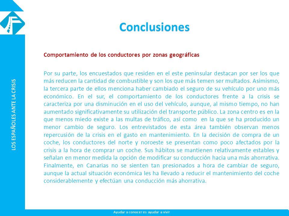 LOS ESPAÑOLES ANTE LA CRISIS Ayudar a conocer es ayudar a vivir Conclusiones Comportamiento de los conductores por zonas geográficas Por su parte, los
