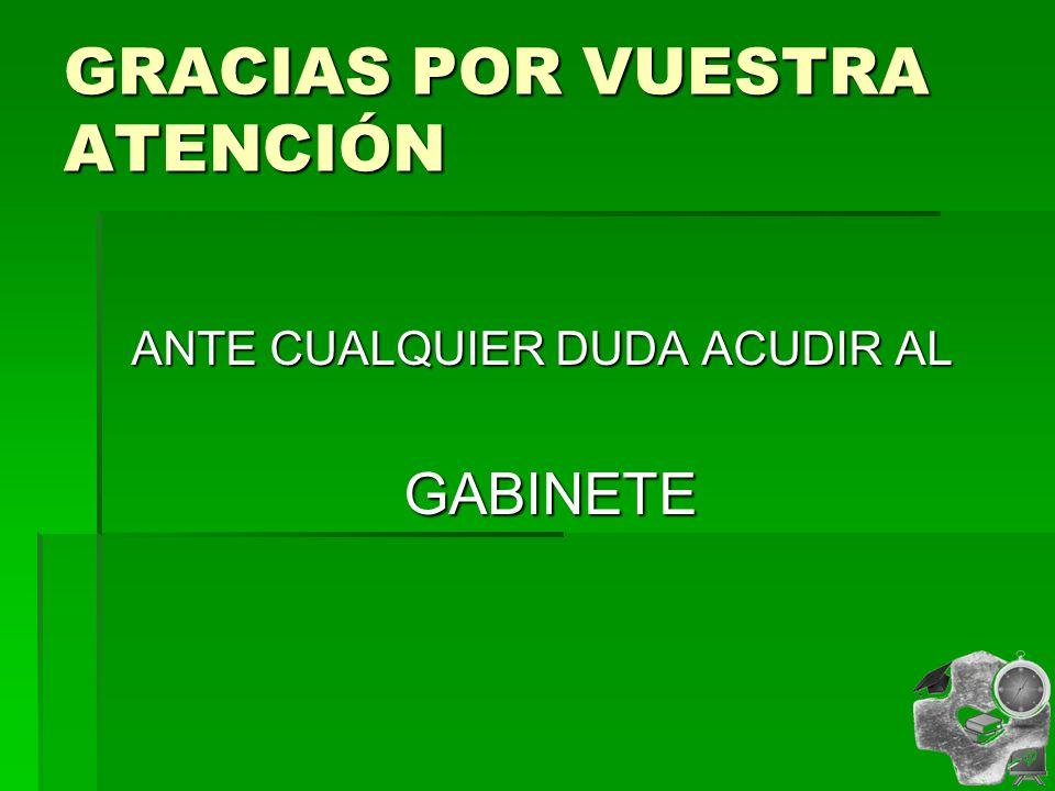 GRACIAS POR VUESTRA ATENCIÓN ANTE CUALQUIER DUDA ACUDIR AL GABINETE GABINETE