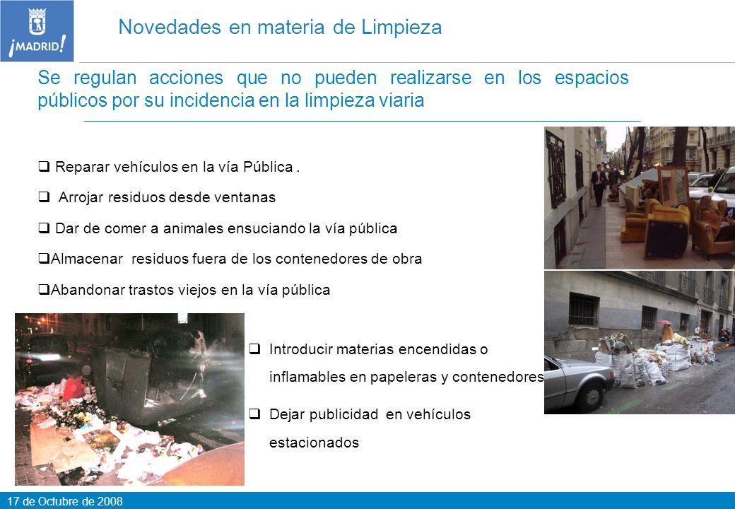 17 de Octubre de 2008 Novedades en materia de Limpieza Reparar vehículos en la vía Pública. Arrojar residuos desde ventanas Dar de comer a animales en