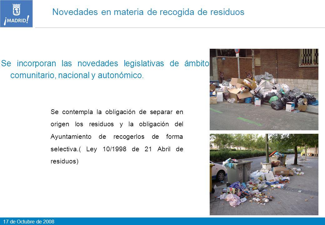 17 de Octubre de 2008 Novedades en materia de recogida de residuos Se incorporan las novedades legislativas de ámbito comunitario, nacional y autonómi