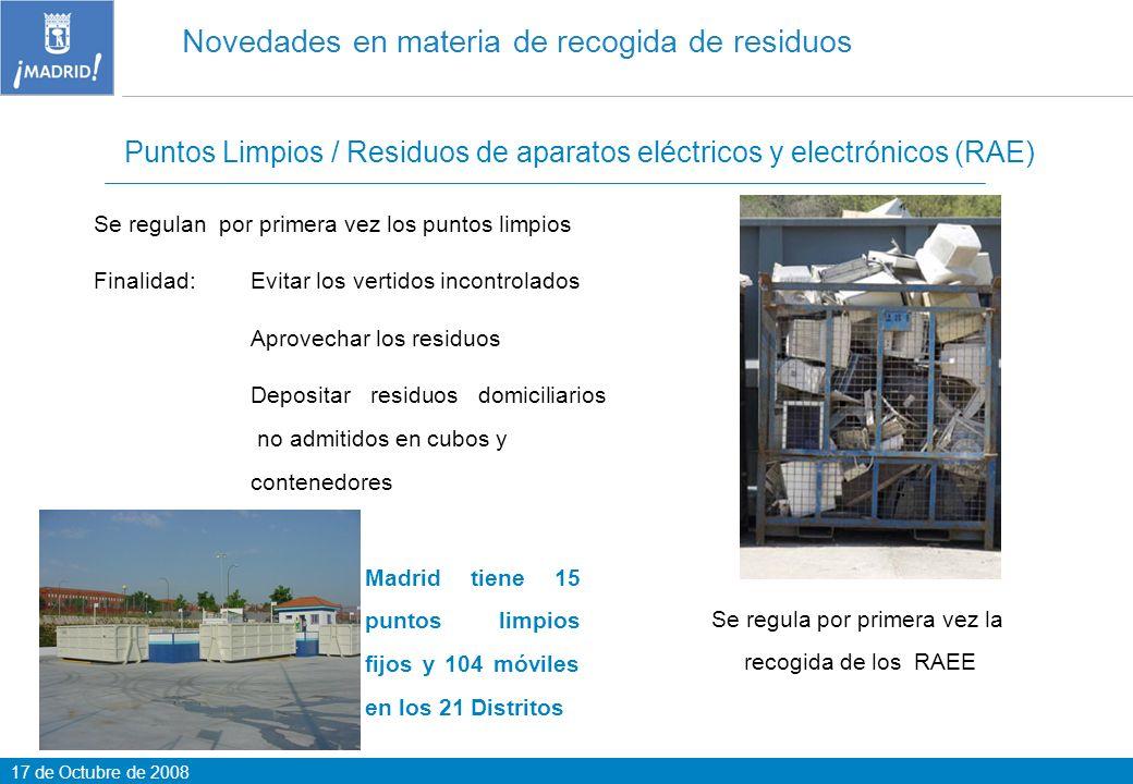 17 de Octubre de 2008 Novedades en materia de recogida de residuos Puntos Limpios / Residuos de aparatos eléctricos y electrónicos (RAE) Se regulan po