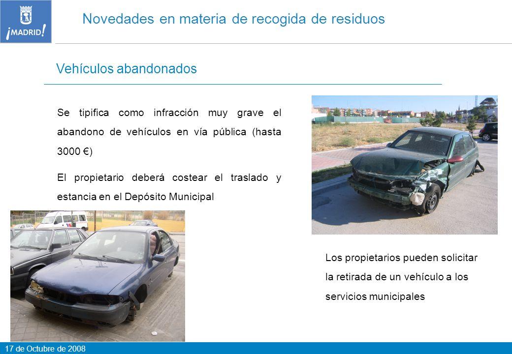17 de Octubre de 2008 Novedades en materia de recogida de residuos Vehículos abandonados Se tipifica como infracción muy grave el abandono de vehículo