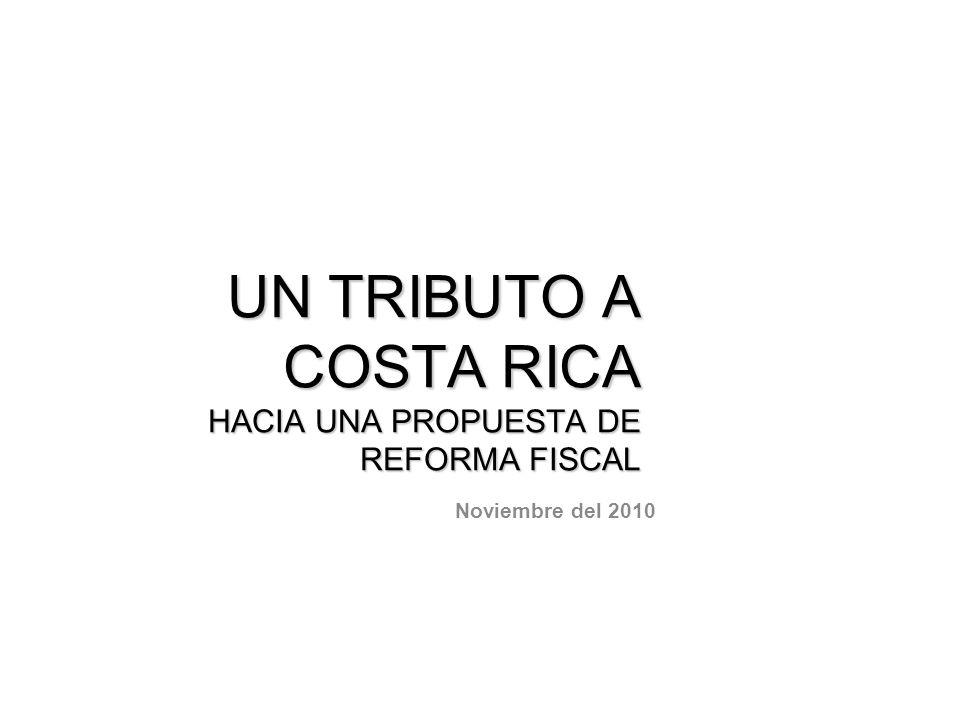 UN TRIBUTO A COSTA RICA HACIA UNA PROPUESTA DE REFORMA FISCAL Noviembre del 2010