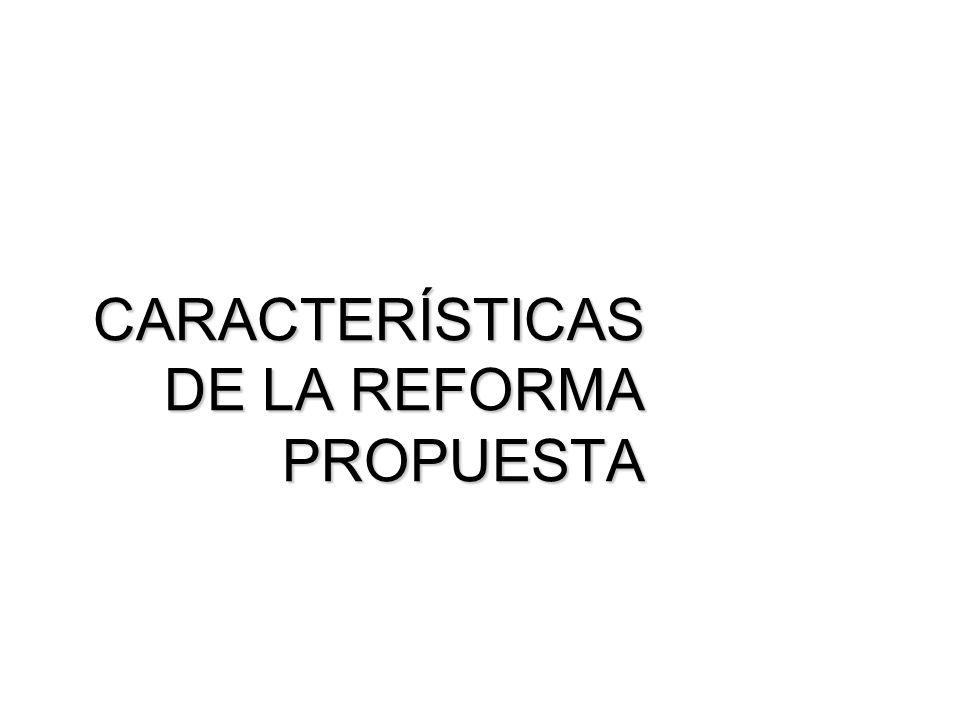 CARACTERÍSTICAS DE LA REFORMA PROPUESTA