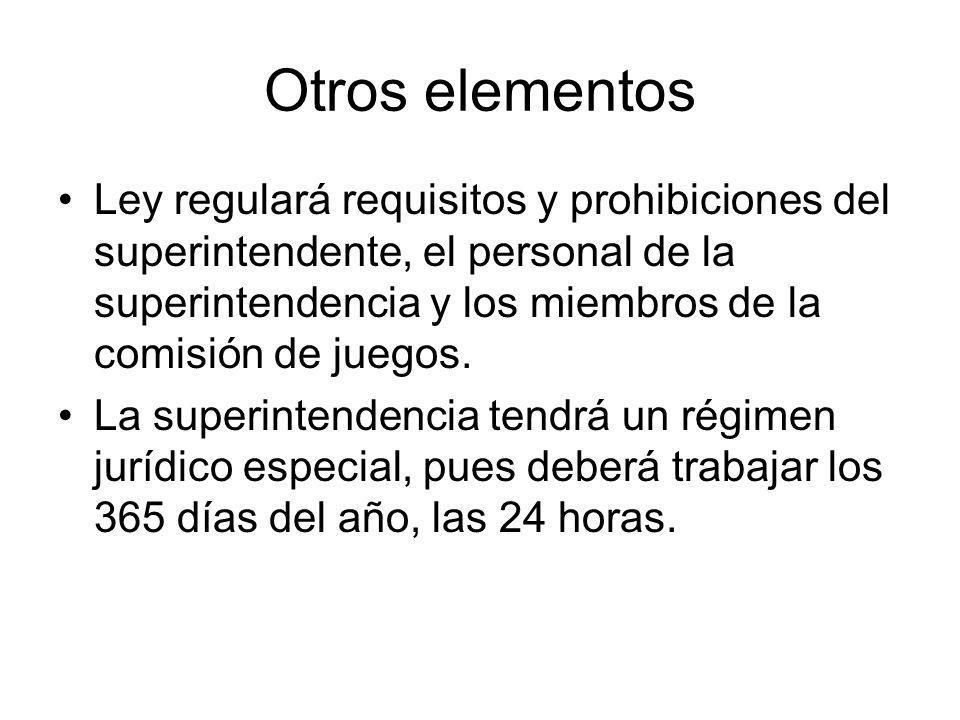 Otros elementos Ley regulará requisitos y prohibiciones del superintendente, el personal de la superintendencia y los miembros de la comisión de juegos.