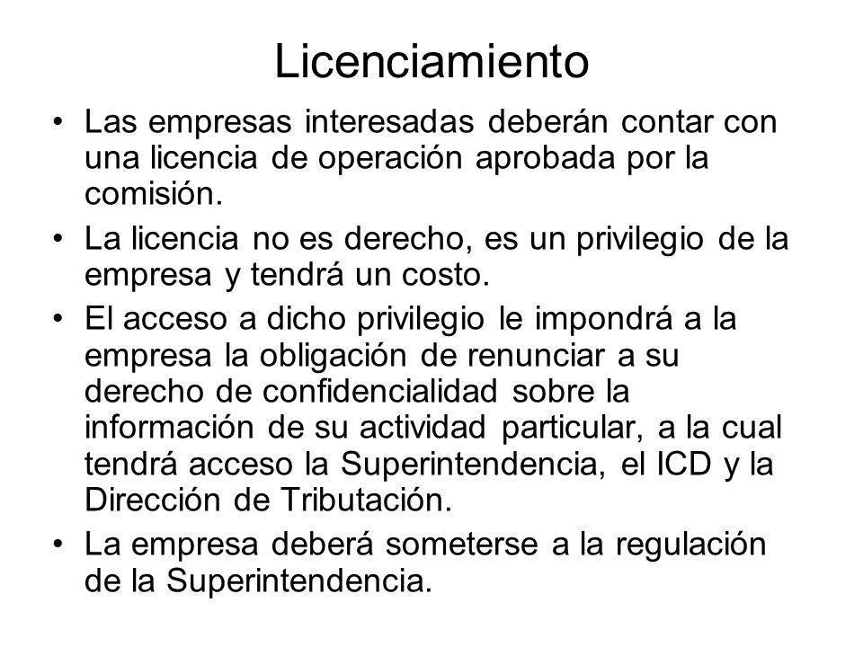 Licenciamiento Las empresas interesadas deberán contar con una licencia de operación aprobada por la comisión.