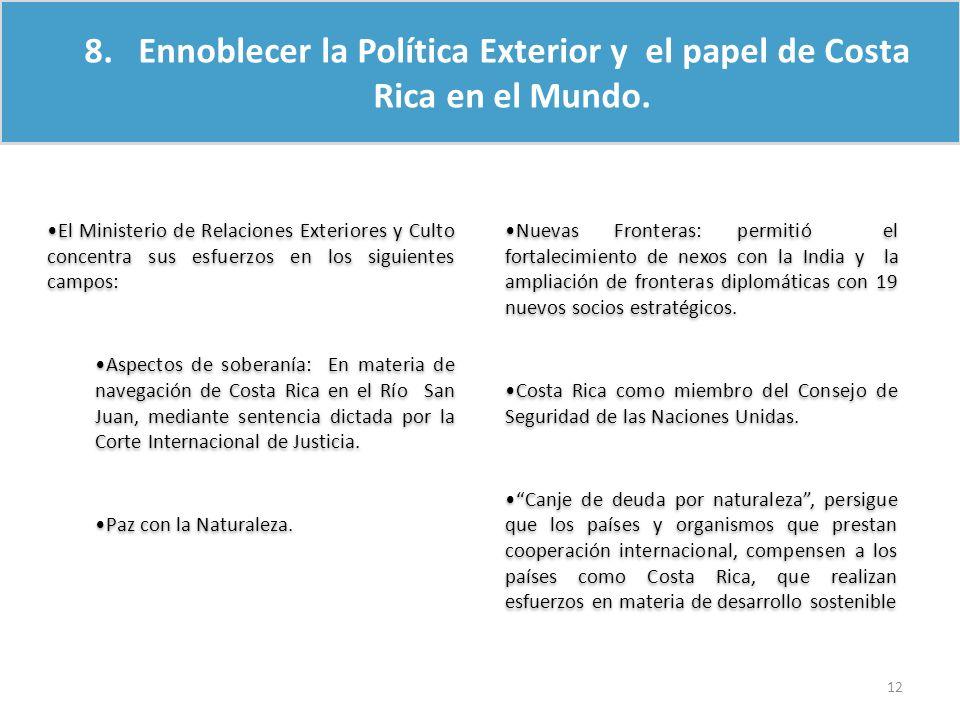 8. Ennoblecer la Política Exterior y el papel de Costa Rica en el Mundo. El Ministerio de Relaciones Exteriores y Culto concentra sus esfuerzos en los