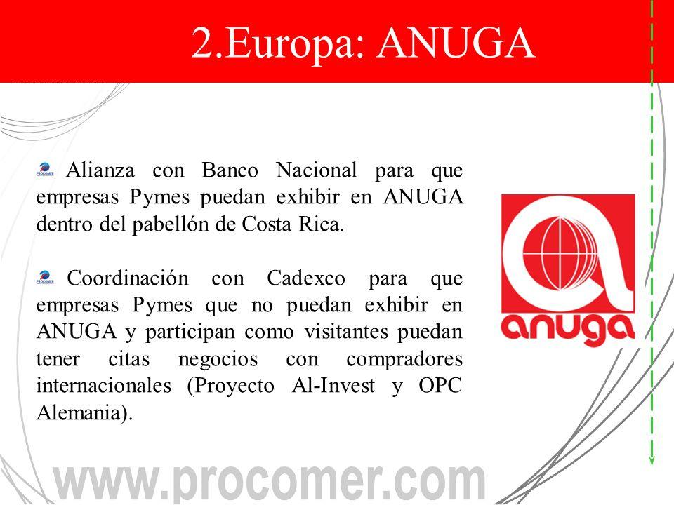 ALIANZA EN ANUGA PROCOMER-BNCR-CADEXCO Alianza con Banco Nacional para que empresas Pymes puedan exhibir en ANUGA dentro del pabellón de Costa Rica.