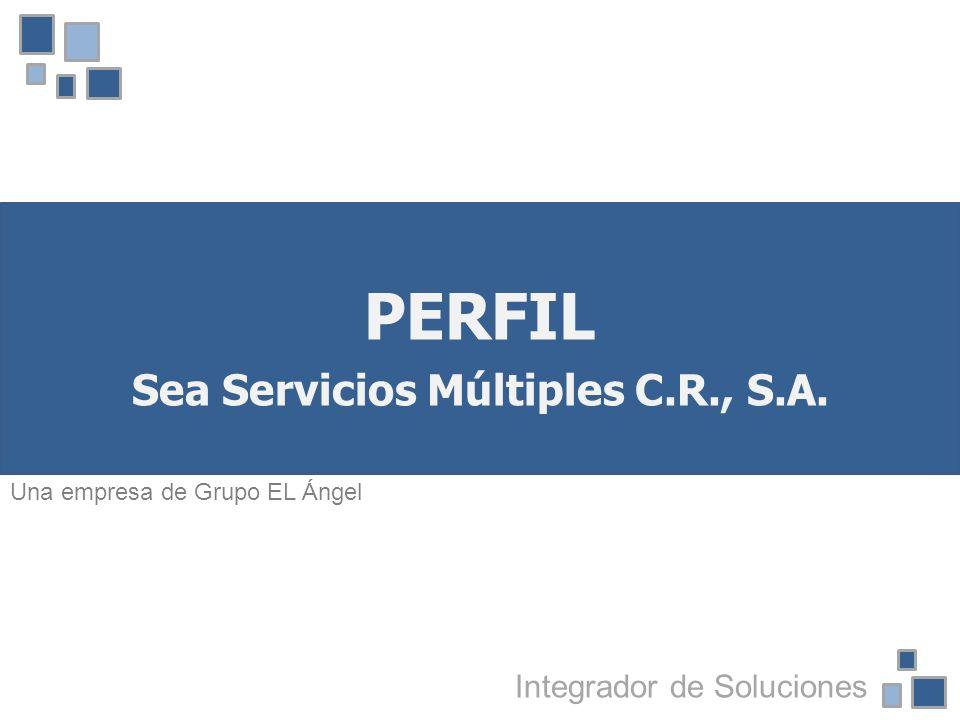 PERFIL Sea Servicios Múltiples C.R., S.A. Integrador de Soluciones Una empresa de Grupo EL Ángel