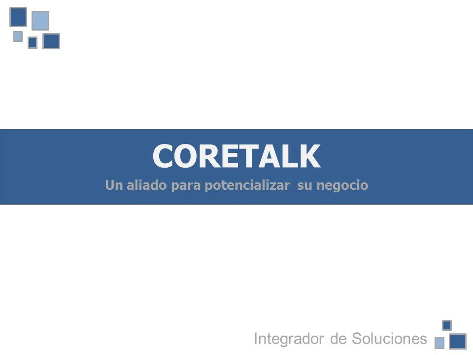 CORETALK Un aliado para potencializar su negocio Integrador de Soluciones