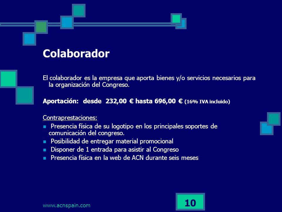 www.acnspain.com 10 Colaborador El colaborador es la empresa que aporta bienes y/o servicios necesarios para la organización del Congreso.