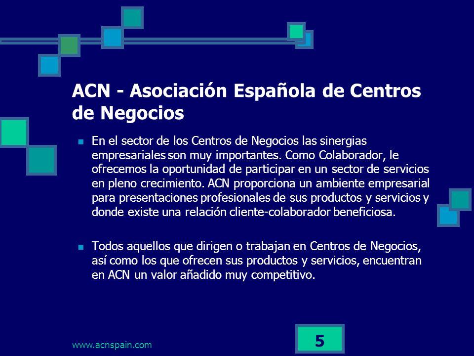 www.acnspain.com 5 ACN - Asociación Española de Centros de Negocios En el sector de los Centros de Negocios las sinergias empresariales son muy importantes.