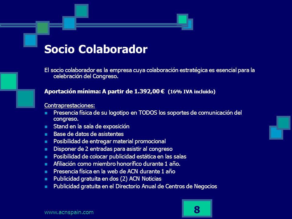 www.acnspain.com 8 Socio Colaborador El socio colaborador es la empresa cuya colaboración estratégica es esencial para la celebración del Congreso.