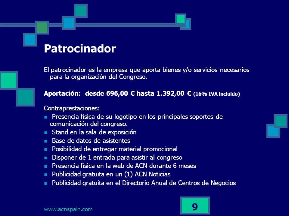 www.acnspain.com 9 Patrocinador El patrocinador es la empresa que aporta bienes y/o servicios necesarios para la organización del Congreso.