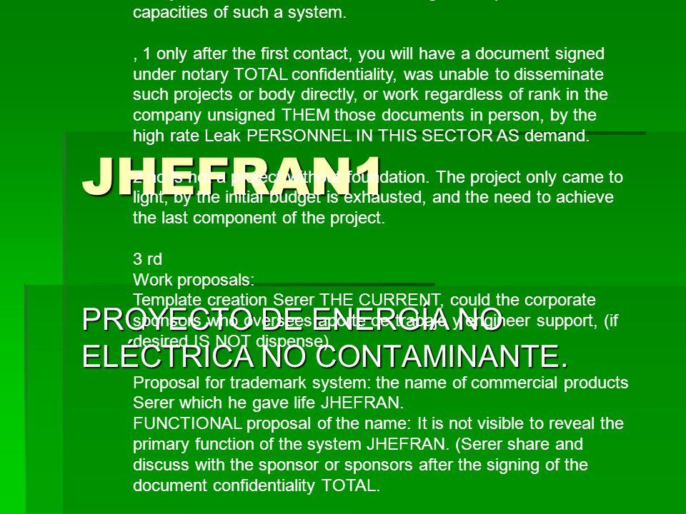 JHEFRAN1 PROYECTO DE ENERGÍA NO ELÉCTRICA NO CONTAMINANTE. PROYECTO JHEFRAN1: DATOS DE LA EMPRESA CREADORA Y REALIZADORA: JULIÁN PÉREZ SOLER 000988588
