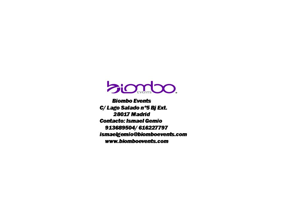 Biombo Events C/ Lago Salado nº5 Bj Ext. 28017 Madrid Contacto: Ismael Gemio 913689504/ 616227797 ismaelgemio@biomboevents.com www.biomboevents.com