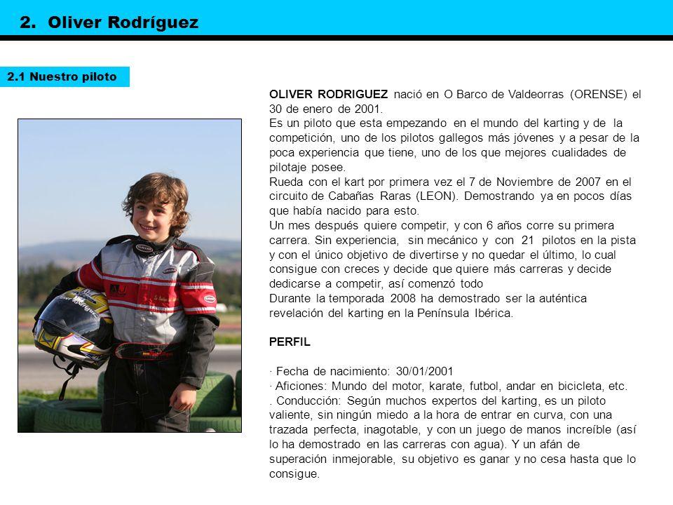 OLIVER RODRIGUEZ nació en O Barco de Valdeorras (ORENSE) el 30 de enero de 2001. Es un piloto que esta empezando en el mundo del karting y de la compe