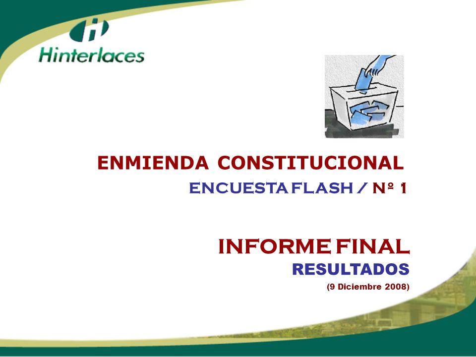 INFORME FINAL RESULTADOS (9 Diciembre 2008) ENCUESTA FLASH / Nº 1 ENMIENDA CONSTITUCIONAL